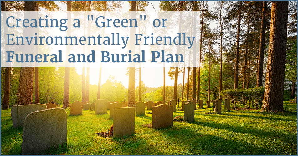 "Creating a ""Green"" or Environmentally Friendly Funeral and Burial Plan"