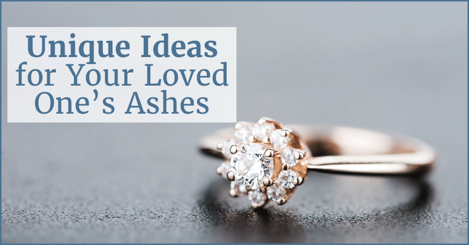 Unique Ideas for Your Loved One's Ashes